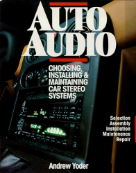 Auto Audio/Choosing, Installing & Maintaining Car Stereo Systems: Selection Assembly Installation Maintenance Repair