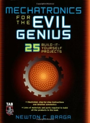Mechatronics for the Evil Genius: 25 Build-it-Yourself Projects