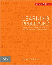 Learning Processing, Second Edition: A Beginner's Guide to Programming Images, Animation, and Interaction (The Morgan Kaufmann Series in Computer Graphics)