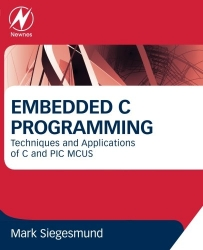 Embedded C Programming: Techniques and Applications of C and PIC MCUS