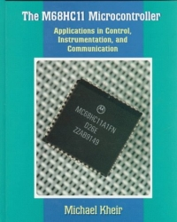 The M68HC11 Microcontroller: Applications in Control, Instrumentation and Communication