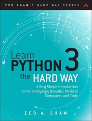 Learn Python 3 the Hard Way: A Very Simple Introduction to the Terrifyingly Beautiful World of Computers and Code (Zed Shaw's Hard Way Series)