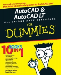 AutoCAD & AutoCAD LT All-in-One Desk Reference For Dummies (For Dummies (Computer/Tech))