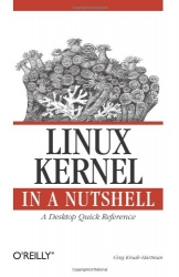 Linux Kernel in a Nutshell: A Desktop Quick Reference (In a Nutshell (O'Reilly))