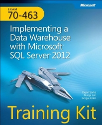 Training Kit (Exam 70-463) Implementing a Data Warehouse with Microsoft SQL Server 2012 (MCSA) (Microsoft Press Training Kit)