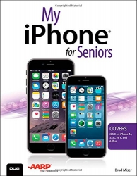 My iPhone for Seniors (Covers iOS 8 for iPhone 6/6 Plus, 5S/5C/5, and 4S)