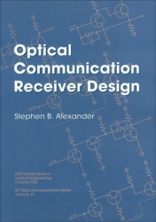 Optical Communication Receiver Design (SPIE Tutorial Texts in Optical Engineering Vol. TT22)