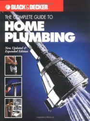 The Complete Guide to Home Plumbing: New, Updated & Expanded Edition (Black & Decker Home Improvement Library)