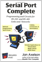 Serial Port Complete: Programming and Circuits for Rs-232 and Rs-485 Links and Networks
