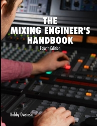 The Mixing Engineer's Handbook: Fourth Edition