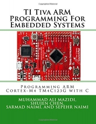TI Tiva ARM Programming For Embedded Systems: Programming ARM Cortex-M4 TM4C123G with C (Mazidi & Naimi ARM Series) (Volume 2)