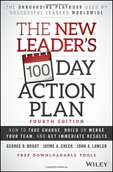 The New Leader's 100-Day Action Plan: How to Take Charge, Build or Merge Your Team, and Get Immediate Results
