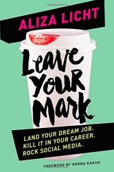 Leave Your Mark: Land Your Dream Job. Kill It in Your Career. Rock Social Media.