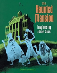 The Haunted Mansion: Imagineering a Disney Classic (From the Magic Kingdom)