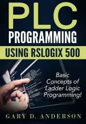 PLC Programming using RSLogix 500: Basic Concepts of Ladder Logic Programming! (Volume 1)