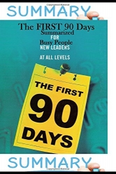 SUMMARY: First 90 Days Summarized for Busy People......!