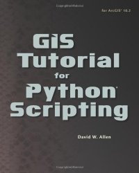 GIS Tutorial for Python Scripting (GIS Tutorials)