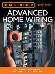 Black & Decker Advanced Home Wiring, Updated 4th Edition: DC Circuits * Transfer Switches * Panel Upgrades * Circuit Maps * More