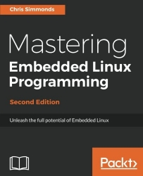 Mastering Embedded Linux Programming - Second Edition: Unleash the full potential of Embedded Linux with Linux 4.9 and Yocto Project 2.2 (Morty) Updates