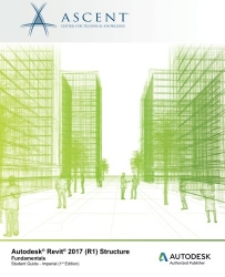 Autodesk Revit 2017 (R1) Structure Fundamentals: Autodesk Authorized Publisher