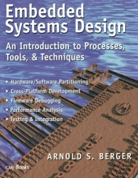 Embedded Systems Design: An Introduction to Processes, Tools and Techniques 1st edition by Berger, Arnold S. (2001) Paperback